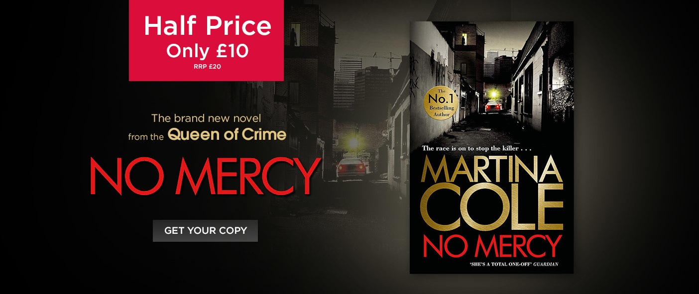 Martina Cole's Brand New Novel - Out Now Half Price