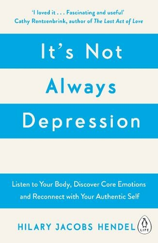 It's Not Always Depression A New Theory of Listening to Your Body,  Discovering Core Emotions and Reconnecting with Your Authentic Self