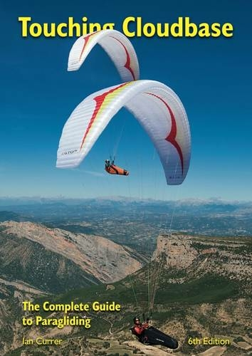 Touching Cloudbase The Complete Guide To Paragliding 6th Revised Edition By Ian Currer Whsmith