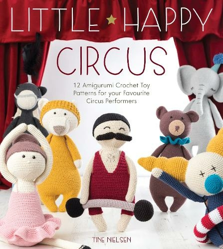 Little Happy Circus 12 amigurumi crochet toy patterns for