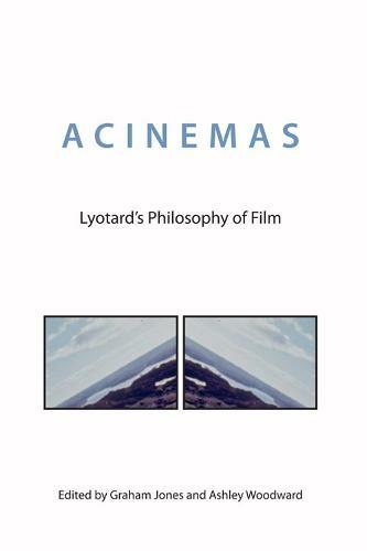 Acinemas: Lyotard's Philosophy of Film by Graham Jones | WHSmith