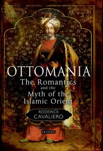 Ottomania The Romantics And The Myth Of The Islamic Orient border=
