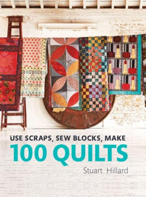 Use Scraps, Sew Blocks, Make 100 Quilts 100 stash-busting scrap quilts