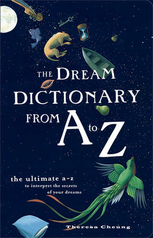 The Dream Dictionary from A to Z The Ultimate A-Z to Interpret the Secrets  of Your Dreams
