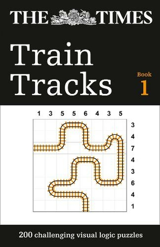 The Times Train Tracks Book 1 200 Challenging Visual Logic Puzzles