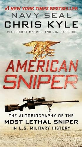 American Sniper The Autobiography Of The Most Lethal Sniper In U S Military History By Chris Kyle Whsmith