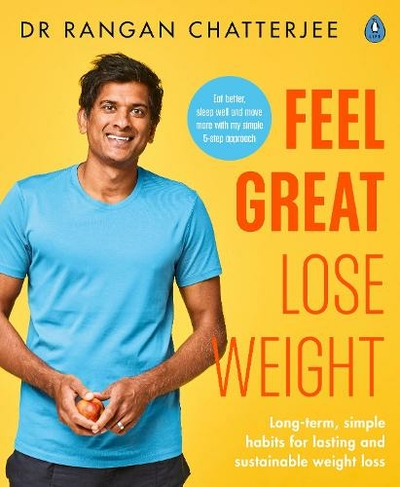 Feel Great Lose Weight: Long term, simple habits for lasting and sustainable weight loss by Rangan Chatterjee   WHSmith