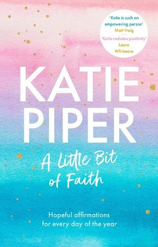 A Little Bit of Faith: Hopeful affirmations for every day of the year