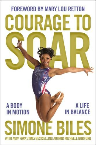 f1423961c3e8 Courage to Soar A Body in Motion, A Life in Balance by Simone Biles ...