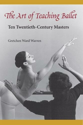 9a73db144737 The Art of Teaching Ballet Ten Twentieth-century Masters