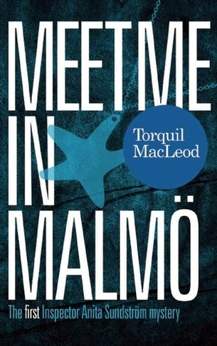 Meet Me in Malmo The First Inspector Anita Sundstrom Mystery by