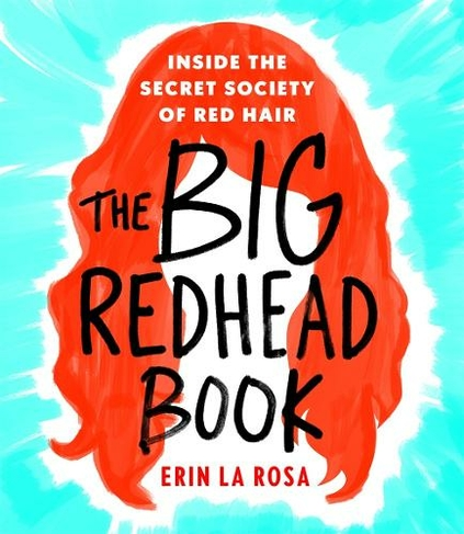 The Big Redhead Book Inside Secret Society Of Red Hair By Erin