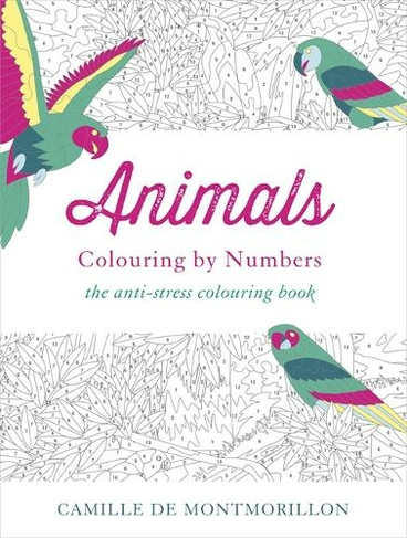 Animals Colouring By Numbers Illustrated Edition By Camille De