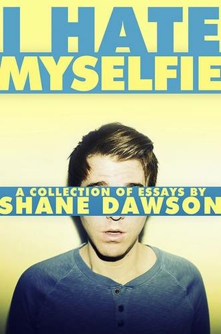 I hate myself a collection of essays by shane dawson
