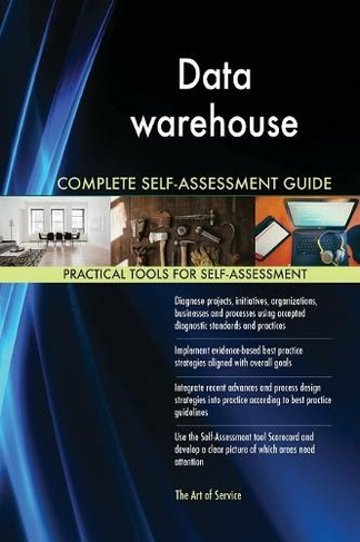 Data Warehouse Complete Self-Assessment Guide