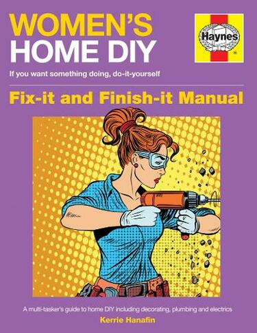 Women's Home DIY Manual A multi-tasker's guide to home DIY including  decorating, plumbing and electrics New edition