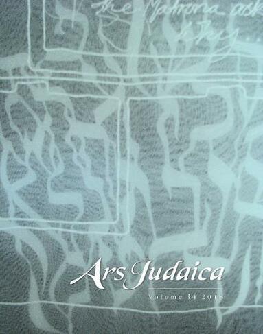 Ars Judaica: The Bar-Ilan Journal of Jewish Art, Volume 14 14