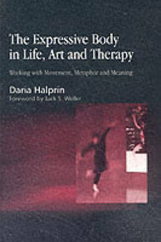 The Expressive Body In Life Art And Therapy Working With Movement Metaphor And Meaning By Daria Halprin Whsmith
