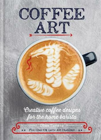Coffee Art Creative Coffee Designs For The Home Barista