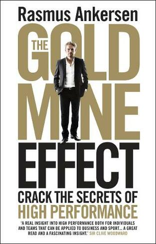 The Gold Mine Effect Crack the Secrets of High Performance
