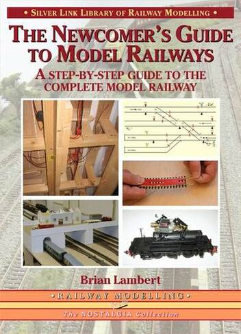 The Newcomer's Guide to Model Railways A Step-by-step Guide to the Complete  Layout