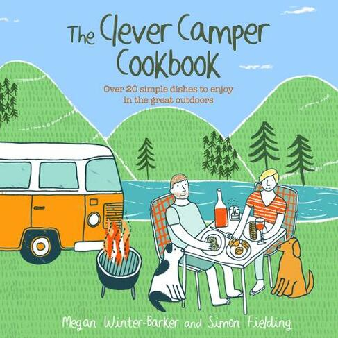 The Clever Camper Cookbook Over 20 Simple Dishes to Enjoy in the Great  Outdoors
