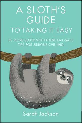 2865a4a4f9f35 A Sloth's Guide to Taking It Easy Be More Sloth with These Fail-Safe ...
